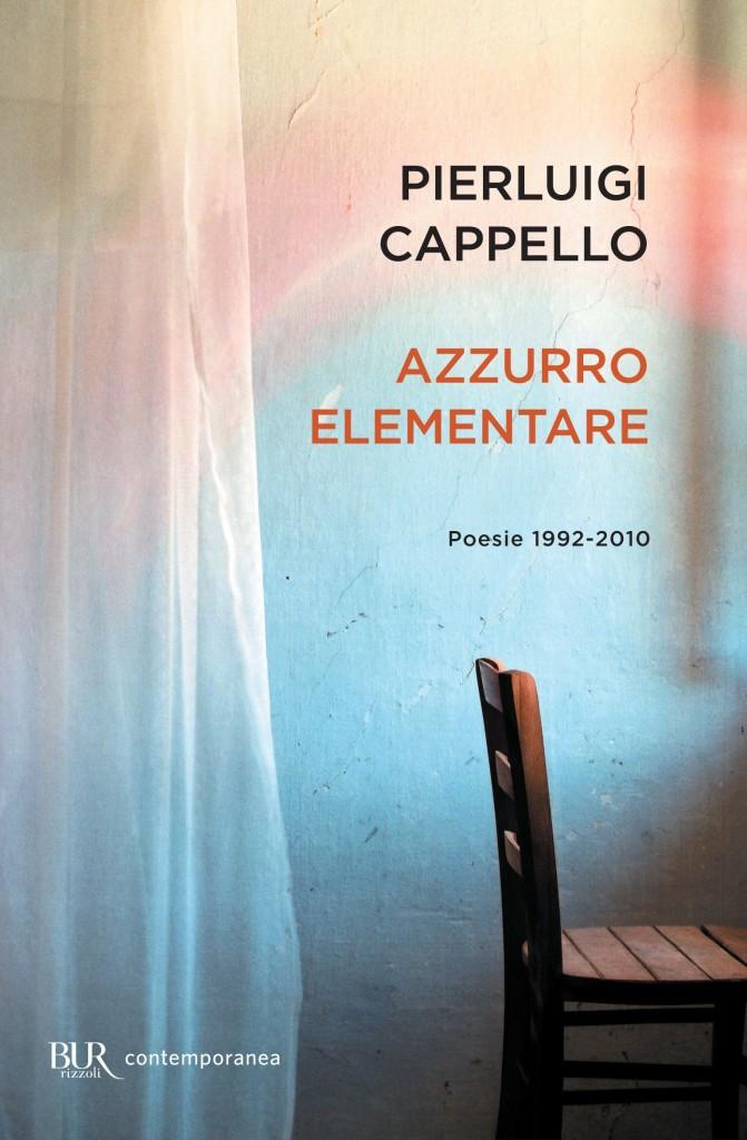 Pierluigi Cappello Azzurro elentare Bur Rizzoli 2013